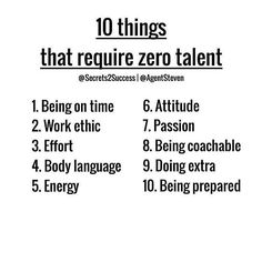 10 things that require zero talent - being on time, work ethic, effort, body language, energy, attitude, passion, being coachable, doing extra, being prepared