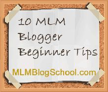 10 MLM Blogger beginner tips when writing your posts.