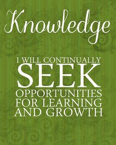 knowledge... I will continually seek opportunities for learning and growth
