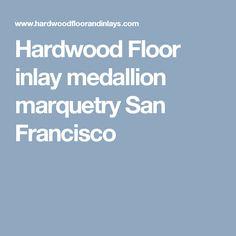 Hardwood Floor inlay medallion marquetry San Francisco