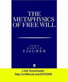 The Metaphysics of Free Will An Essay on Control (Aristotelian Society Monographs) (9781557868572) John Martin Fischer , ISBN-10: 1557868573  , ISBN-13: 978-1557868572 ,  , tutorials , pdf , ebook , torrent , downloads , rapidshare , filesonic , hotfile , megaupload , fileserve