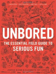 Unbored: The Essential Field Guide to Serious Fun, http://www.amazon.com/dp/1608196410/ref=cm_sw_r_pi_awdl_nJE4ub1D7327D