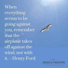 When everything seems to be going against you, remember that the airplane takes off against the wind, not with it - Henry Ford