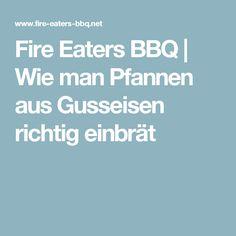 Fire Eaters BBQ   Wie man Pfannen aus Gusseisen richtig einbrät