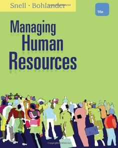 Managing Human Resources by Scott A. Snell. $192.83. Publication: January 1, 2012. Publisher: South-Western College Pub; 16 edition (January 1, 2012). 832 pages. Author: George W. Bohlander. Edition - 16
