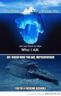 You have no idea who I am…