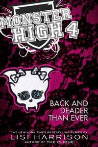 Monster High Book 4 Back and Deader the Ever .....I need to read it.