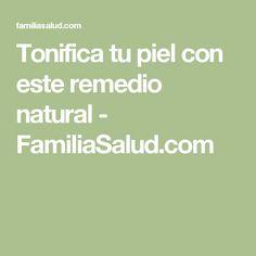 Tonifica tu piel con este remedio natural - FamiliaSalud.com