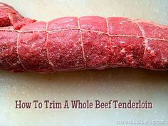 How To Trim A Whole Beef Tenderloin For The Holidays