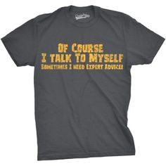 Mens Of Course I Talk To Myself T Shirt Expert Advice Shirt Funny Sarcastic Tee (Charcoal) -3XL, Men's, Size: XXXL, Grey