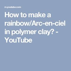 How to make a rainbow/Arc-en-ciel in polymer clay? - YouTube