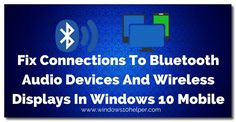 Fix Connections To Bluetooth Audio Devices And Wireless Displays In Windows 10 Mobile