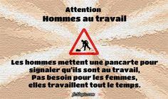 Attention: Hommes au travail. Les hommes mettent une pancarte pour signaler quils sont au travail, Pas besoin pour les femmes, elles travaillent tout le temps.