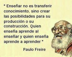 Frase de Paulo Freire, acerca de la labor del facilitador de aprendizajes...