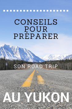 Tout ce que vous devez savoir avant de partir à l'assaut des routes du Yukon, par une locale les ayant parcouru maintes et maintes fois, été comme hiver :)