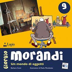 MORANDI. Un mondo di oggetti. Di Barabra Conti. Illustrazioni di Paolo Marabotto. Libro con attività. Dai 7 anni.