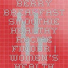 Berry Breakfast Smoothie - Healthy Recipe Finder | Women's Health