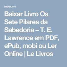 Baixar Livro Os Sete Pilares da Sabedoria – T. E. Lawrence em PDF, ePub, mobi ou Ler Online | Le Livros