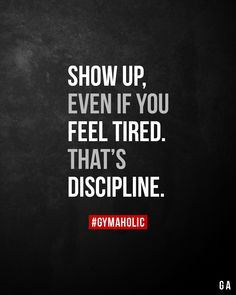 up, even if you feel tired. That's discipline. - -Show up, even if you feel tired. That's discipline. Sport Motivation, Fitness Motivation Quotes, Weight Loss Motivation, Motivational Quotes For Fitness, Exercise Motivation Quotes, Workout Sayings, Motivation Inspiration, Fitness Workouts, Sport Fitness