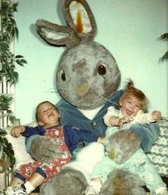 Easter Bunny is nightmare incarnate.