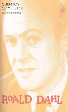 """""""Cuentos completos: edición definitiva"""" Roald Dahl. Los relatos de este volumen están ordenados de forma cronológica, comenzando con los relatos de aviación de Over to you. En esta edición se incluyen ocho relatos inéditos en castellano. Además  se puede leer un prólogo de Elvira Lindo."""
