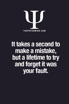 It takes a second to make a #mistake, but a lifetime to try and forget it was your fault. After the same mistake is made again then it's a pattern....Remember, the #past is a place of reference. Not a place of residence.