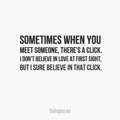 """""""The Click"""" is what I felt with John. that fateful day on that detail. My favorite tasking my company has ever put me on (: New Love Quotes, Quotes To Live By, Favorite Quotes, Inspirational Quotes, Romantic Quotes For Him, Crush Quotes, Mood Quotes, Life Quotes, Quotes Quotes"""