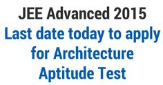 JEE Advanced 2015: Last date today to apply for Architecture Aptitude Test