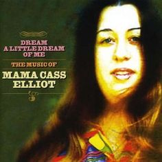 Mama Cass Elliot (born Ellen Naomi Cohen; born: September 19, 1941, Baltimore, MD, USA - July 29, 1974, Mayfair, London, England) was an American singer. She was a member of The Mamas & the Papas. She released five solo albums after the group broke up.