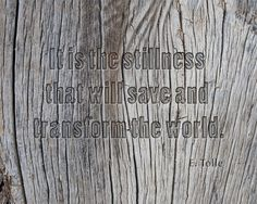 It is the stillness that will transform the world. Black and white photograph wood carved quote, Eckhart Tolle reminder, awareness. 8 x 10+ by InTheMorningLight on Etsy