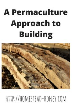 On our off-grid homestead, we apply permaculture principles to building and building materials, to save money, create environmentally friendly spaces, and to make use of the resources we already have on hand. | Homestead Honey
