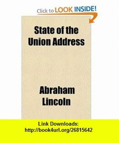 State of the Union Address (9781153688772) Abraham Lincoln , ISBN-10: 1153688778  , ISBN-13: 978-1153688772 ,  , tutorials , pdf , ebook , torrent , downloads , rapidshare , filesonic , hotfile , megaupload , fileserve