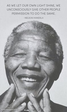 """As we let our own light shine, we unconsciously give other people permission to do the same."" - Nelson Mandela"