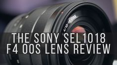 The Sony SEL1018 F4 Ultra Wide Lens Review and Unboxing