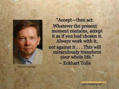 Eckart Tolle on #acceptance - One of my favorite people :) http://www.Transforming-My-Life.com