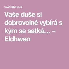 Vaše duše si dobrovolně vybírá s kým se setká… – Eldhwen Tarot, Nordic Interior, Better Day, Keto Diet For Beginners, Reiki, Health Fitness, Medical, Quotes, Mantra