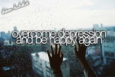 Overcome depression and be happy again.