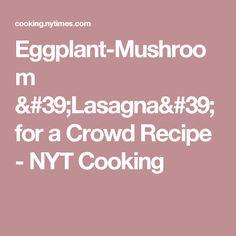 Eggplant-Mushroom 'Lasagna' for a Crowd Recipe - NYT Cooking