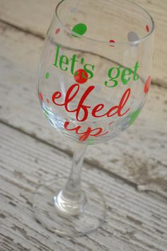 Let's Get Elfed Up Wine Glass - Fun Christmas Gift - 20oz