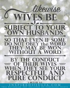 "1 Peter 3:3, ESV translation, ""Likewise wives be subject to your own husbands..."""