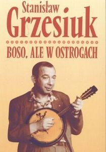 """Boso ale w ostrogach Stanisłwa Grzesiuk Autobiografia napisana przez autora w 1959 r. - o latach swego dzieciństwa i młodości. """"Wiesz, jaki jestem - mówił o sobie - boso, ale w ostrogach"""". Przywołał w niej świat przedwojennej Warszawy, ukazał historię obyczaju z przedmieścia, namalował barwne postaci swojej grandy, w której """"kapować nie wolno, skarżyć nie wolno, odegrać się wolno"""".  wyd. KiW Warszawa 2005"""