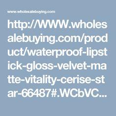 http://WWW.wholesalebuying.com/product/waterproof-lipstick-gloss-velvet-matte-vitality-cerise-star-66487#.WCbVCmpc3k0.pinterest