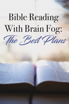 Bible Reading With Brain Fog: The Best Plans