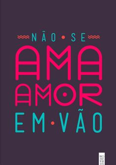 Não se ama amor em vão Ah O Amor, Cant Stop Loving You, Some Quotes, Typography Art, More Than Words, Quote Posters, Note To Self, Hand Lettering, Instagram
