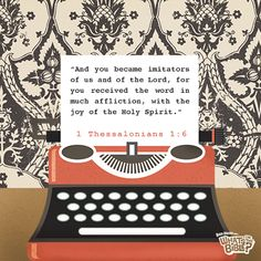 """1 Thessalonians 1:6 Verse of the Day """"And you became imitators of us and of the Lord, for you received the Word in the much affliction, with the joy of the Holy Spirit."""""""