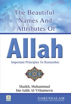 Title: The Beautiful Names and Attributes of Allah, Important Principles to Remember  Author: Shaykh Muhammad ibn Saalih al-Uthaymeen Translator: Publisher: Darussalam