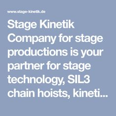 Stage Kinetik Company for stage productions is your partner for stage technology, SIL3 chain hoists, kinetic effects and rentals. We take care of the biggest events in the media industry.