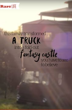 This family created something truly unique when they bought a nondescript truck and transformed it into a fold-out castle.