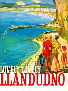 Llandudno, North Wales (U.K.) Vintage travel This delightful retro poster dates from the 1950s and was used to publicise Llandudno all over the country