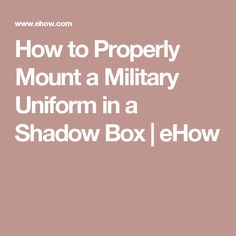 How to Properly Mount a Military Uniform in a Shadow Box | eHow